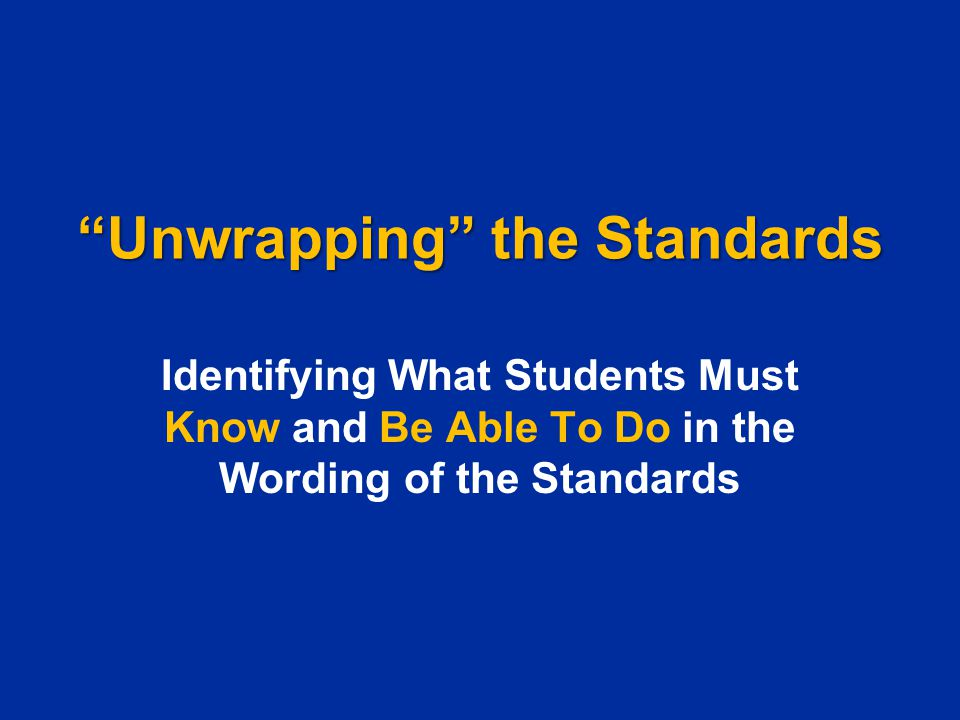 """""""Unwrapping"""" the Standards Identifying What Students Must Know and Be Able To Do in the Wording of the Standards"""