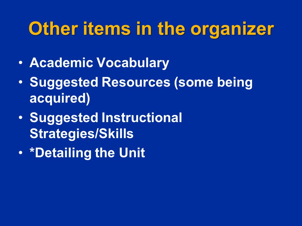 Other items in the organizer Academic Vocabulary Suggested Resources (some being acquired) Suggested Instructional Strategies/Skills *Detailing the Un