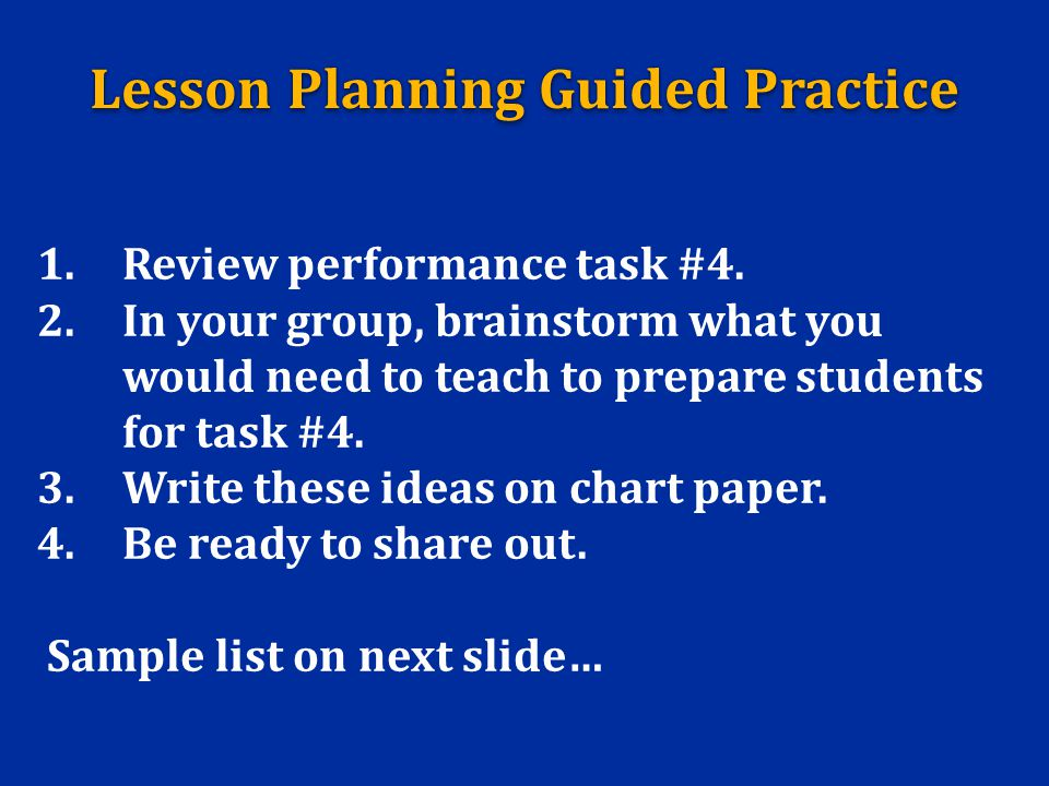 1.Review performance task #4. 2.In your group, brainstorm what you would need to teach to prepare students for task #4. 3.Write these ideas on chart p