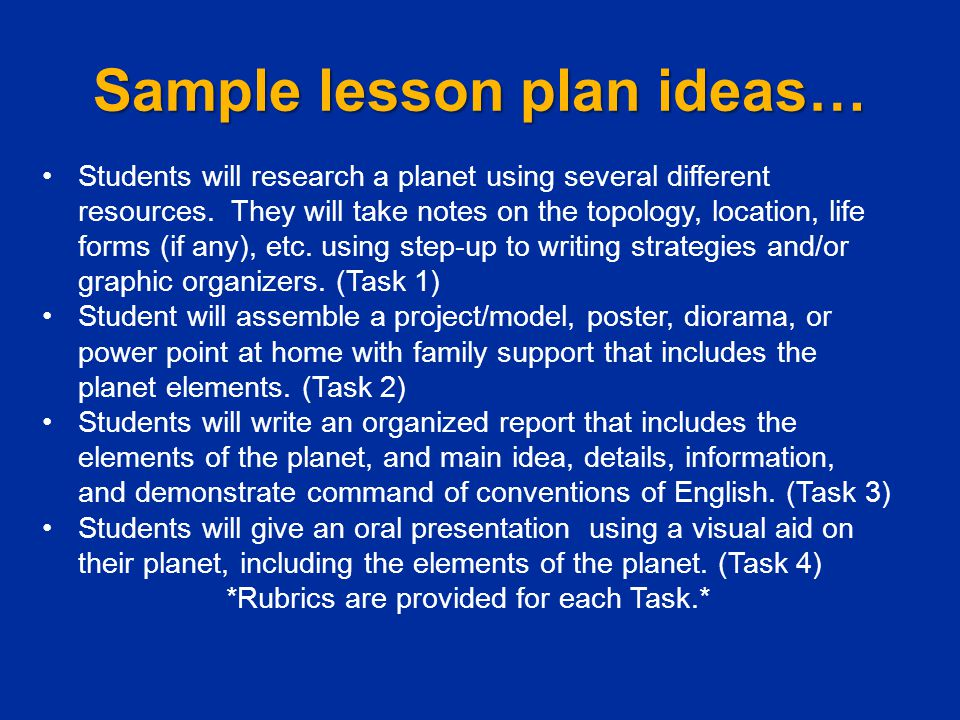 Sample lesson plan ideas… Students will research a planet using several different resources. They will take notes on the topology, location, life form