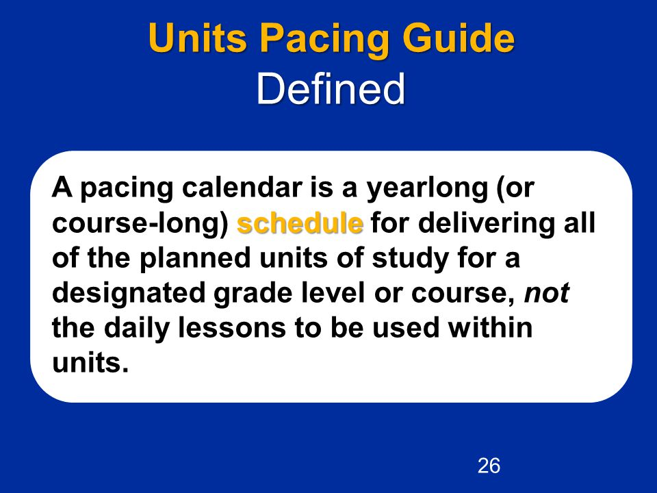schedule A pacing calendar is a yearlong (or course-long) schedule for delivering all of the planned units of study for a designated grade level or course, not the daily lessons to be used within units.