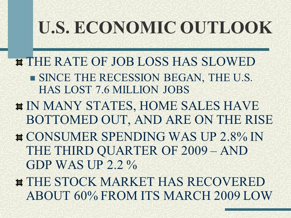 U.S. ECONOMIC OUTLOOK THE RATE OF JOB LOSS HAS SLOWED SINCE THE RECESSION BEGAN, THE U.S.