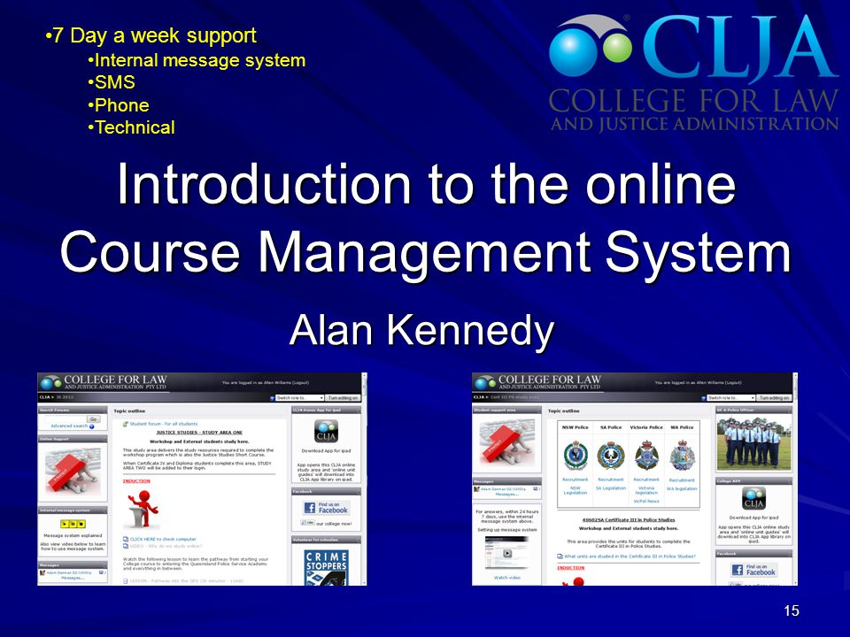 Introduction to the online Course Management System Alan Kennedy 15 7 Day a week support Internal message system SMS Phone Technical