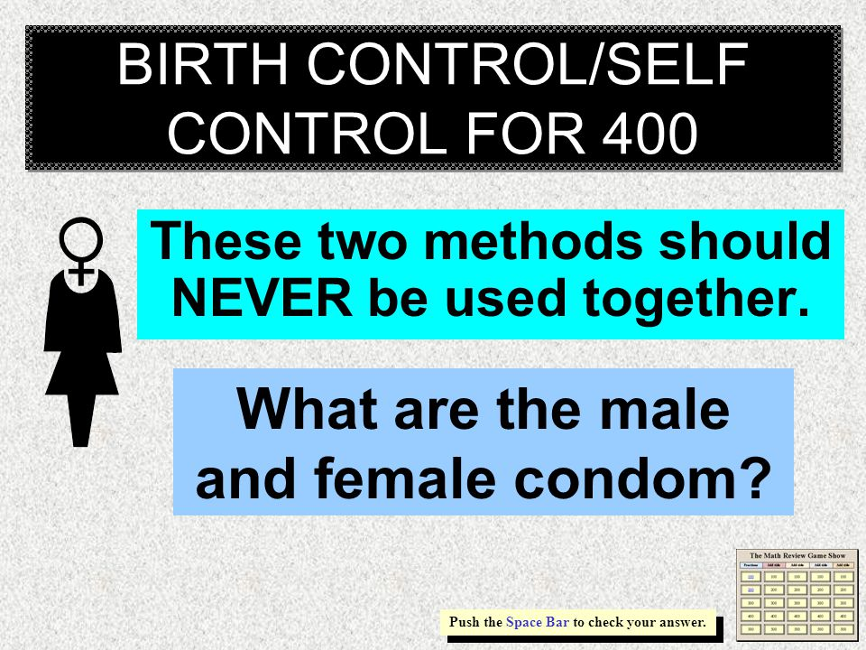 BIRTH CONTROL/SELF CONTROL FOR 300 Prevents the ovaries from releasing eggs and/or thickens cervical mucus. Push the Space Bar to check your answer. W