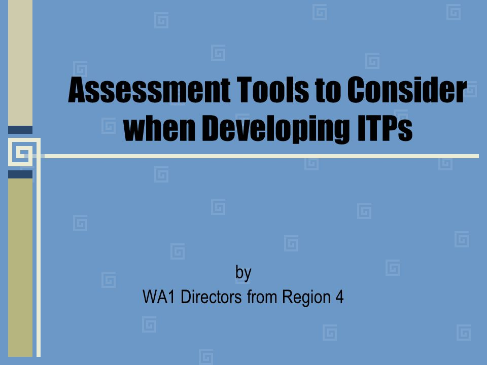 Assessment Tools to Consider when Developing ITPs by WA1 Directors from Region 4
