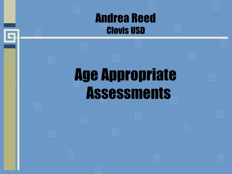 Andrea Reed Clovis USD Age Appropriate Assessments