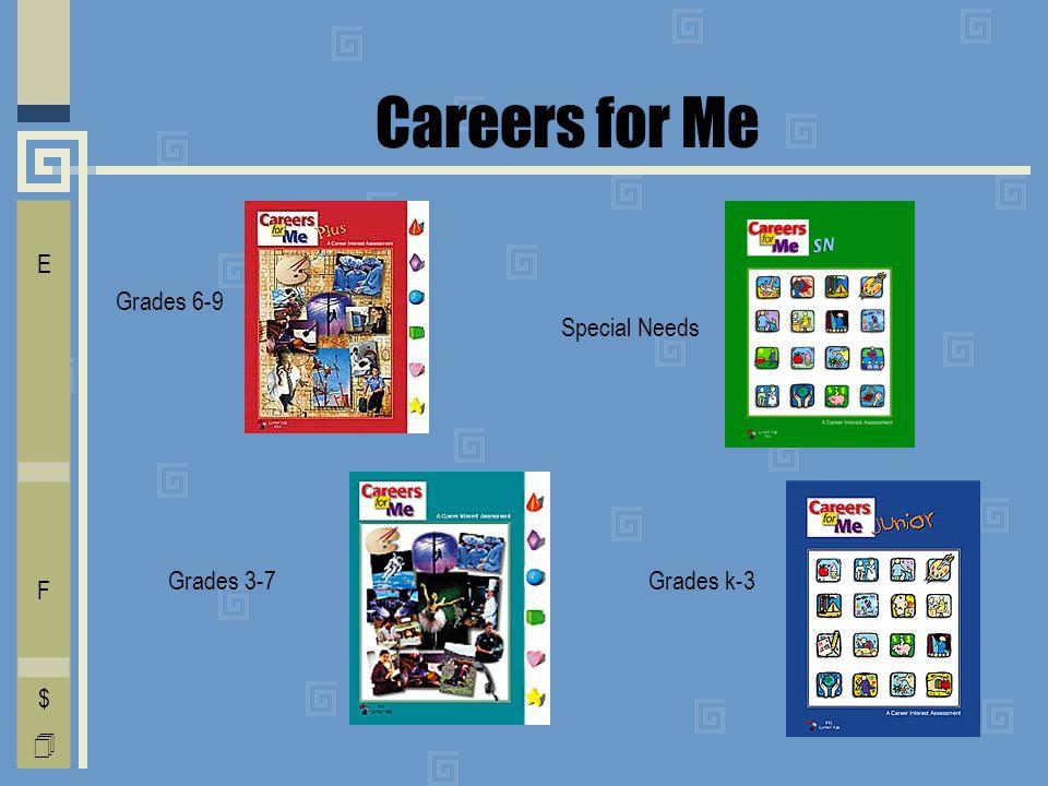 Careers for Me Grades 3-7Grades k-3 Grades 6-9 Special Needs I E C O L V D T F A $ 