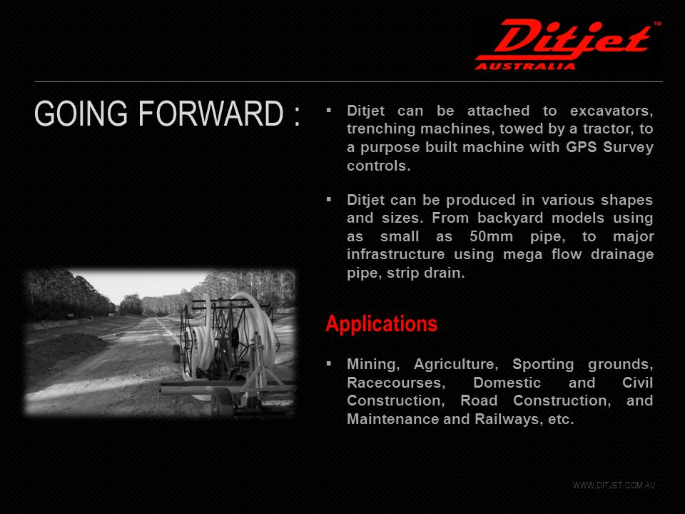  Ditjet can be attached to excavators, trenching machines, towed by a tractor, to a purpose built machine with GPS Survey controls.