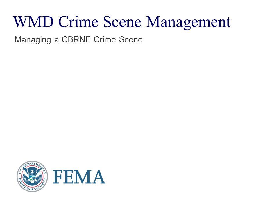 WMD Crime Scene Management Managing a CBRNE Crime Scene