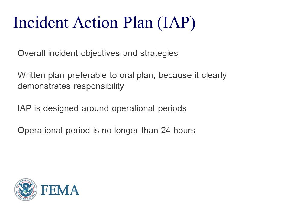 Presenter's Name June 17, 2003 Incident Action Plan (IAP) Overall incident objectives and strategies Written plan preferable to oral plan, because it