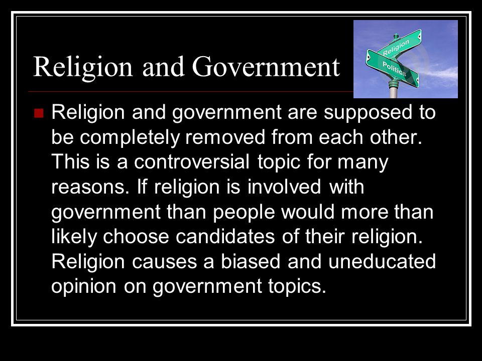 Religion and government are supposed to be completely removed from each other.