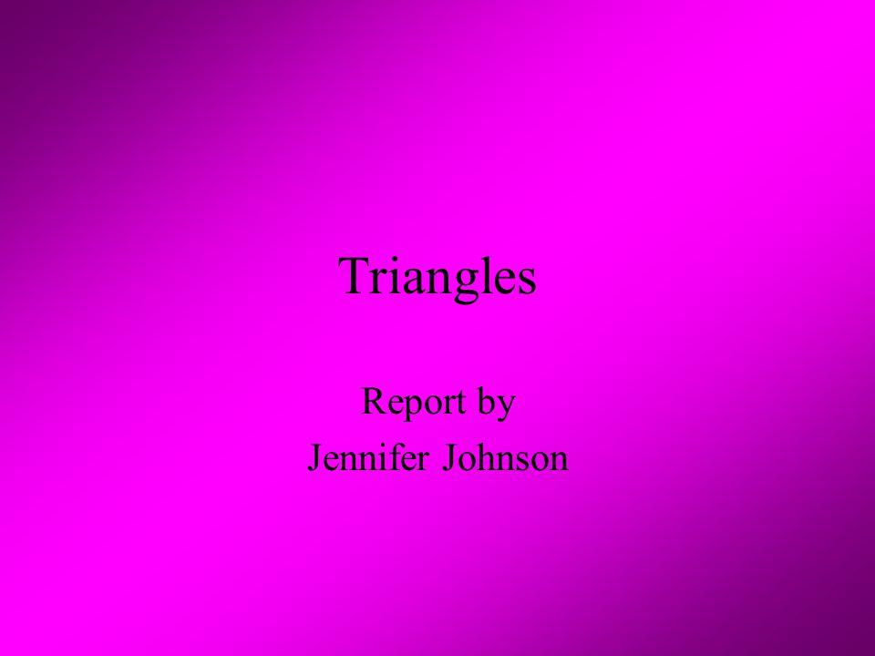 Triangles Report by Jennifer Johnson