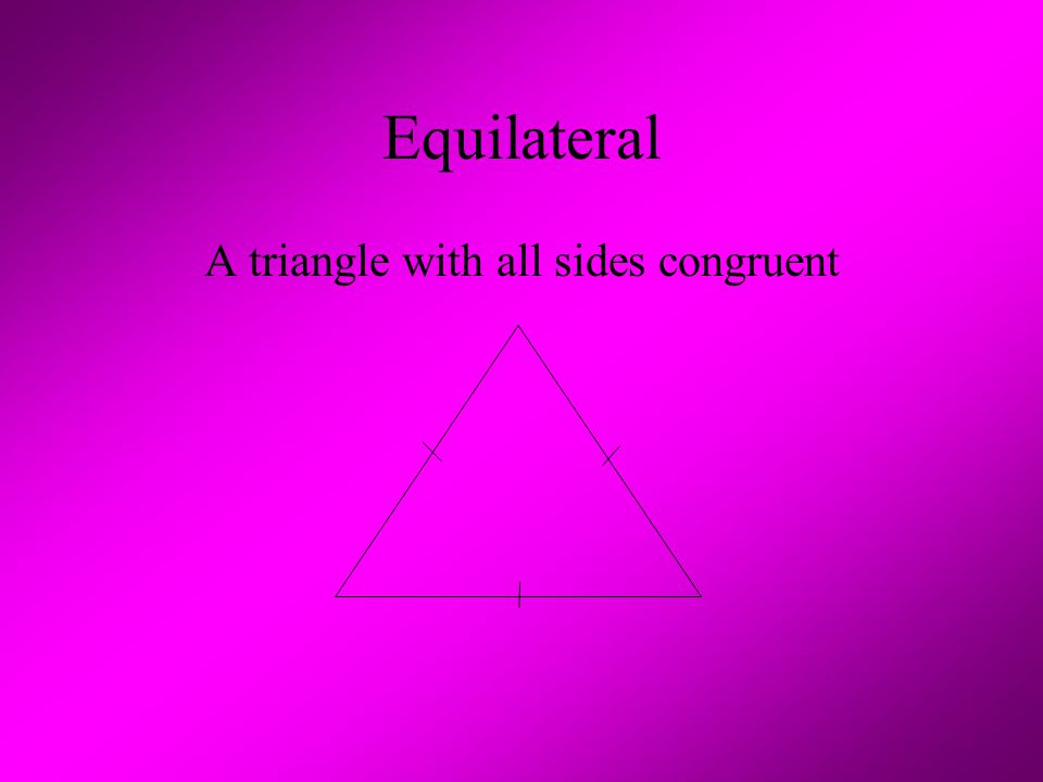 Equilateral A triangle with all sides congruent