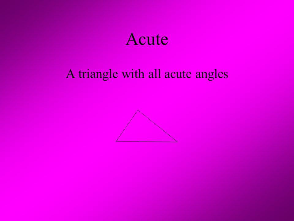 Acute A triangle with all acute angles