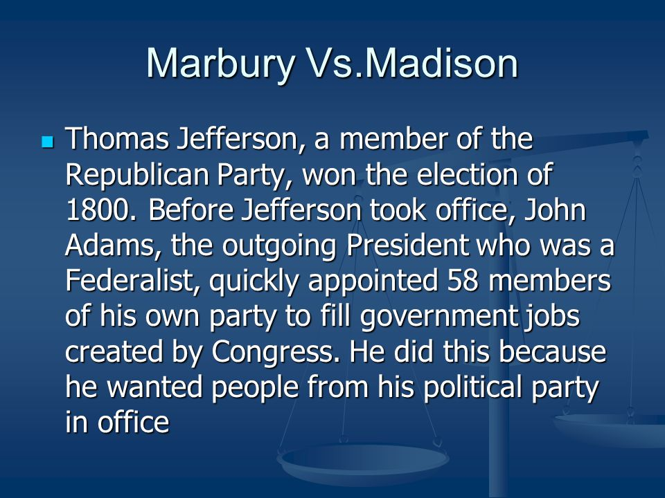 Marbury Vs.Madison Thomas Jefferson, a member of the Republican Party, won the election of 1800. Before Jefferson took office, John Adams, the outgoin