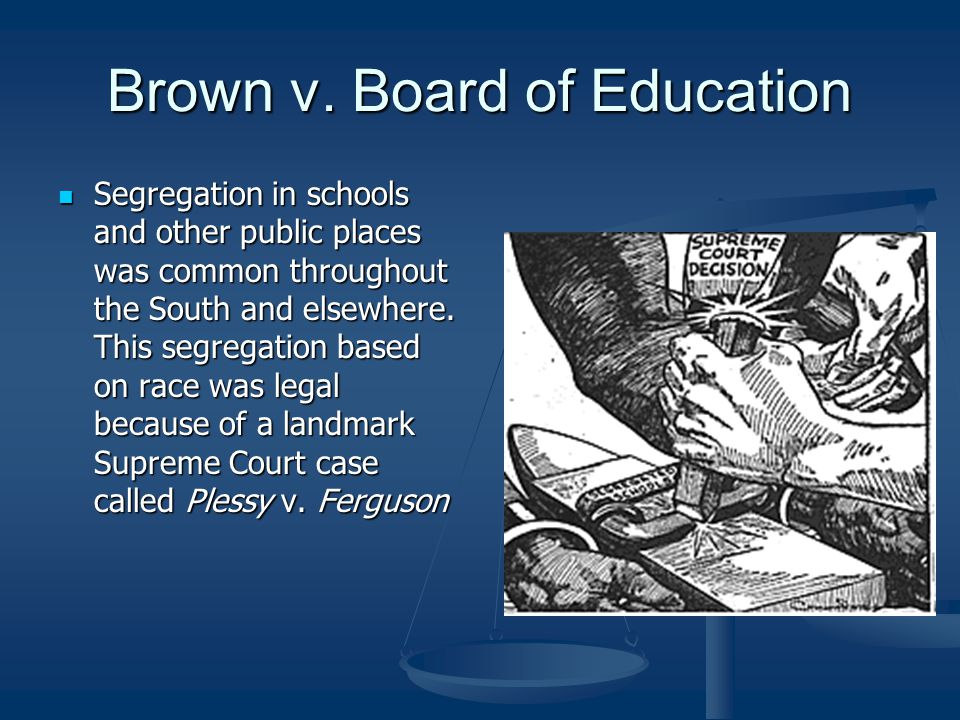 Brown v. Board of Education Segregation in schools and other public places was common throughout the South and elsewhere. This segregation based on ra