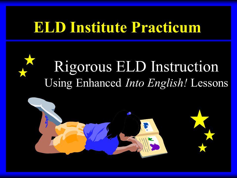 English Learner Progress Objectives ELD Institute Practicum Goals Portfolio / CELDT LevelCST (ELA) Level PrePostPrePost ELD 1 ELD 2/3 FBBBB ELD 2 ELD 3ELD 4BBB ELD 4/5RFEPBP PA