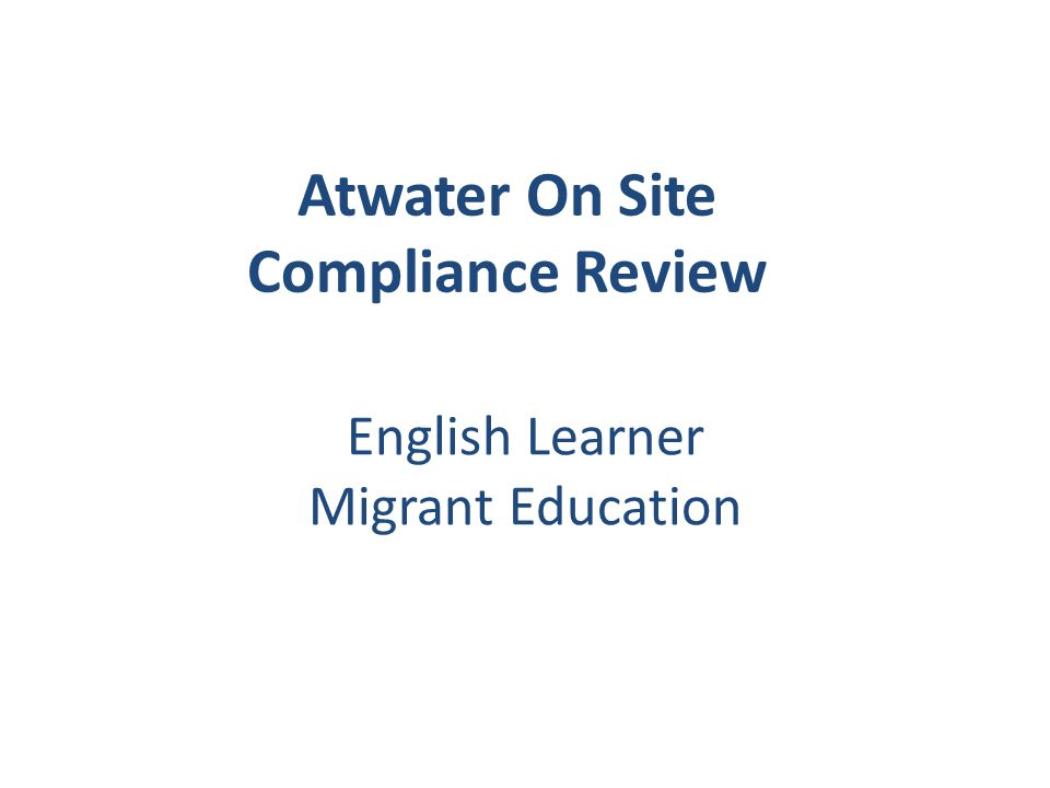 English Learner Migrant Education Atwater On Site Compliance Review