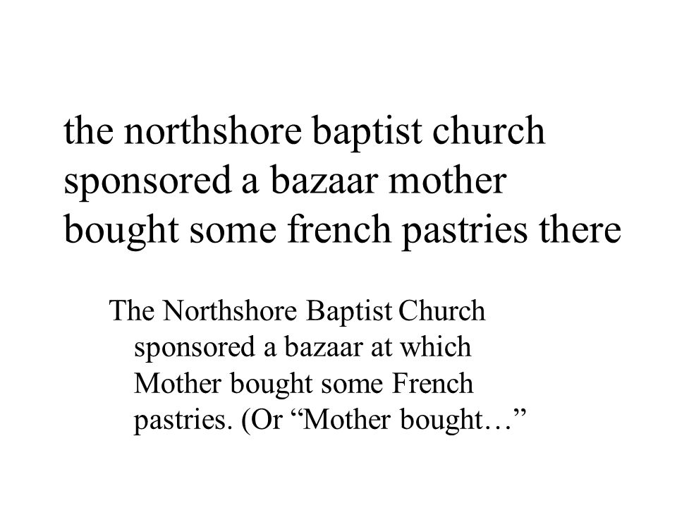 the northshore baptist church sponsored a bazaar mother bought some french pastries there The Northshore Baptist Church sponsored a bazaar at which Mother bought some French pastries.