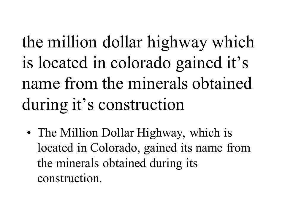 the million dollar highway which is located in colorado gained it's name from the minerals obtained during it's construction The Million Dollar Highwa