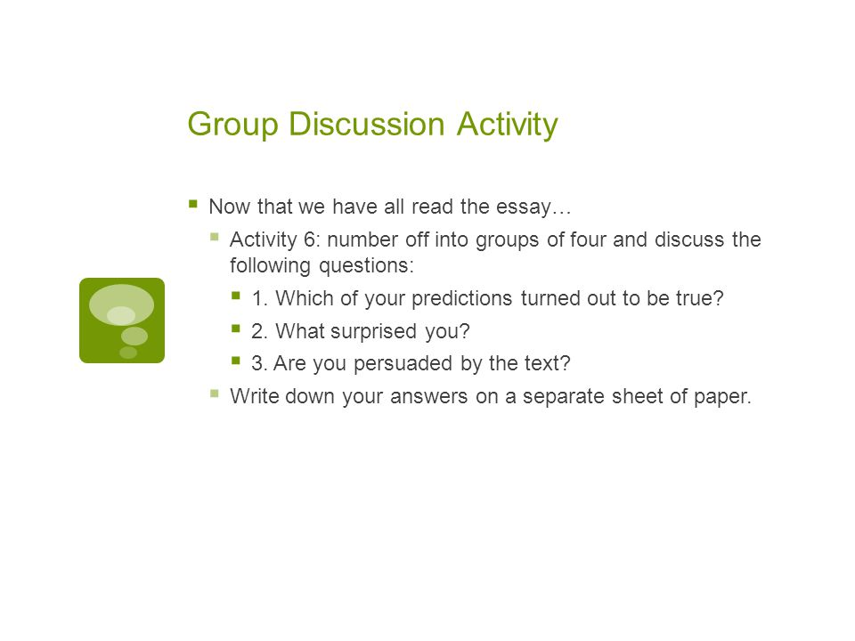 Group Discussion Activity  Now that we have all read the essay…  Activity 6: number off into groups of four and discuss the following questions:  1.