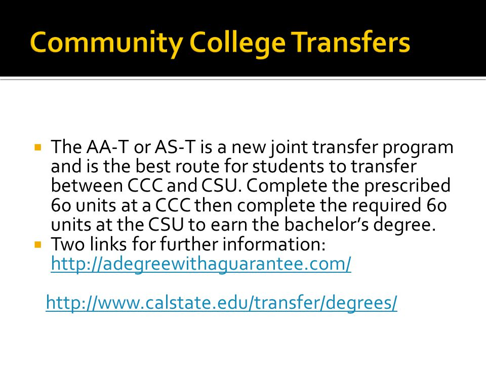  The AA-T or AS-T is a new joint transfer program and is the best route for students to transfer between CCC and CSU.