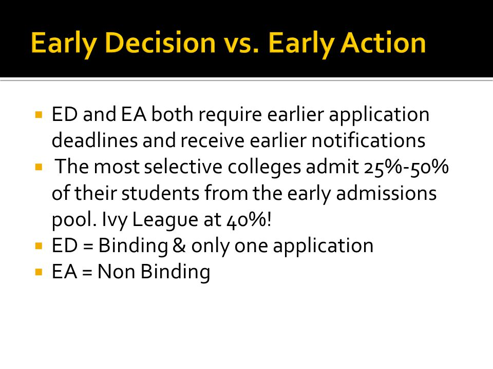  ED and EA both require earlier application deadlines and receive earlier notifications  The most selective colleges admit 25%-50% of their students from the early admissions pool.