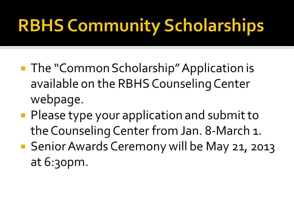  The Common Scholarship Application is available on the RBHS Counseling Center webpage.
