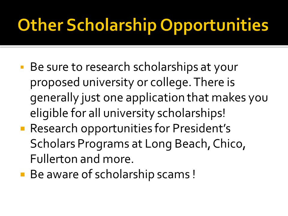  Be sure to research scholarships at your proposed university or college.
