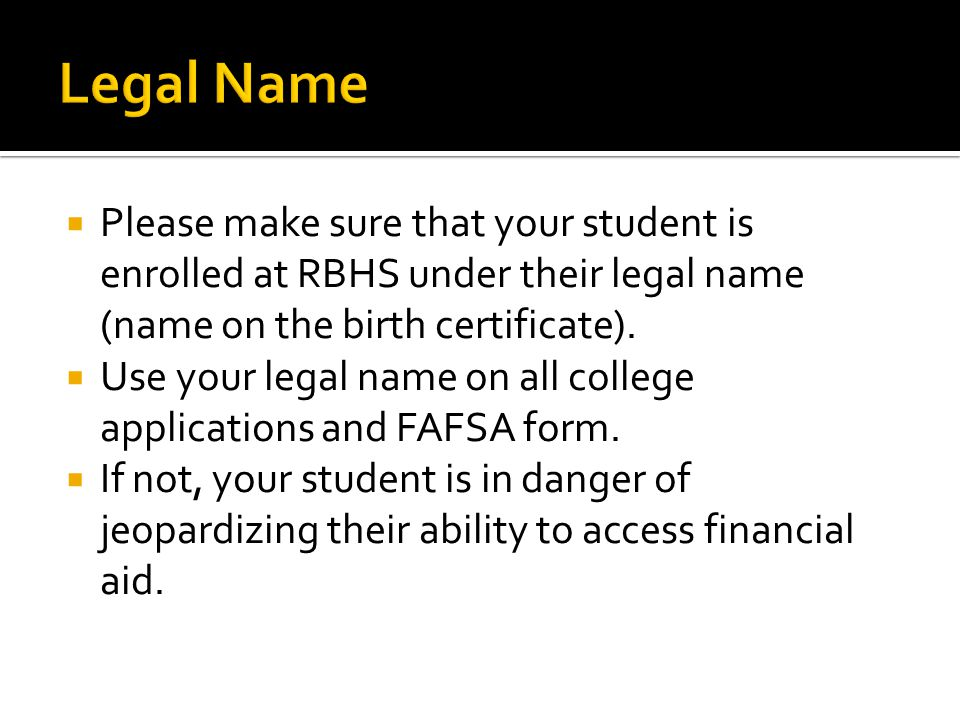  Please make sure that your student is enrolled at RBHS under their legal name (name on the birth certificate).