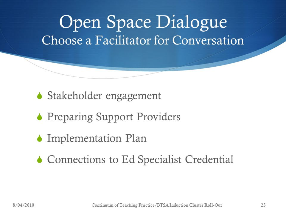 Open Space Dialogue Choose a Facilitator for Conversation  Stakeholder engagement  Preparing Support Providers  Implementation Plan  Connections t