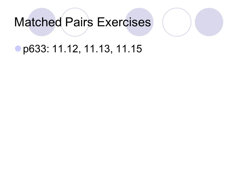 Matched Pairs Exercises p633: 11.12, 11.13, 11.15