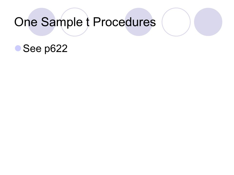 One Sample t Procedures See p622