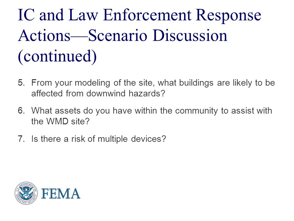 Presenter's Name June 17, 2003 IC and Law Enforcement Response Actions—Scenario Discussion (continued) 5.From your modeling of the site, what building