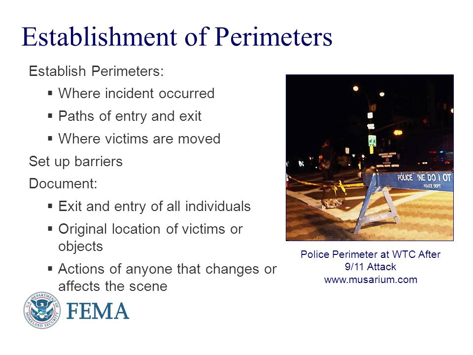 Presenter's Name June 17, 2003 Establishment of Perimeters Establish Perimeters:  Where incident occurred  Paths of entry and exit  Where victims a