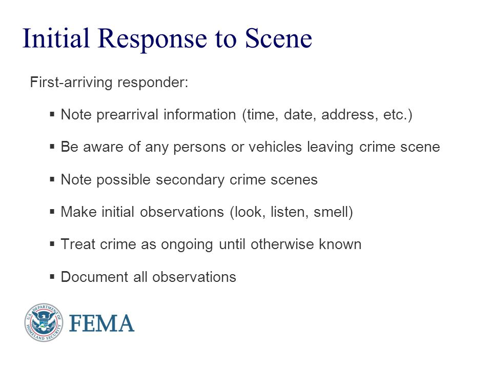 Presenter's Name June 17, 2003 Initial Response to Scene First-arriving responder:  Note prearrival information (time, date, address, etc.)  Be awar