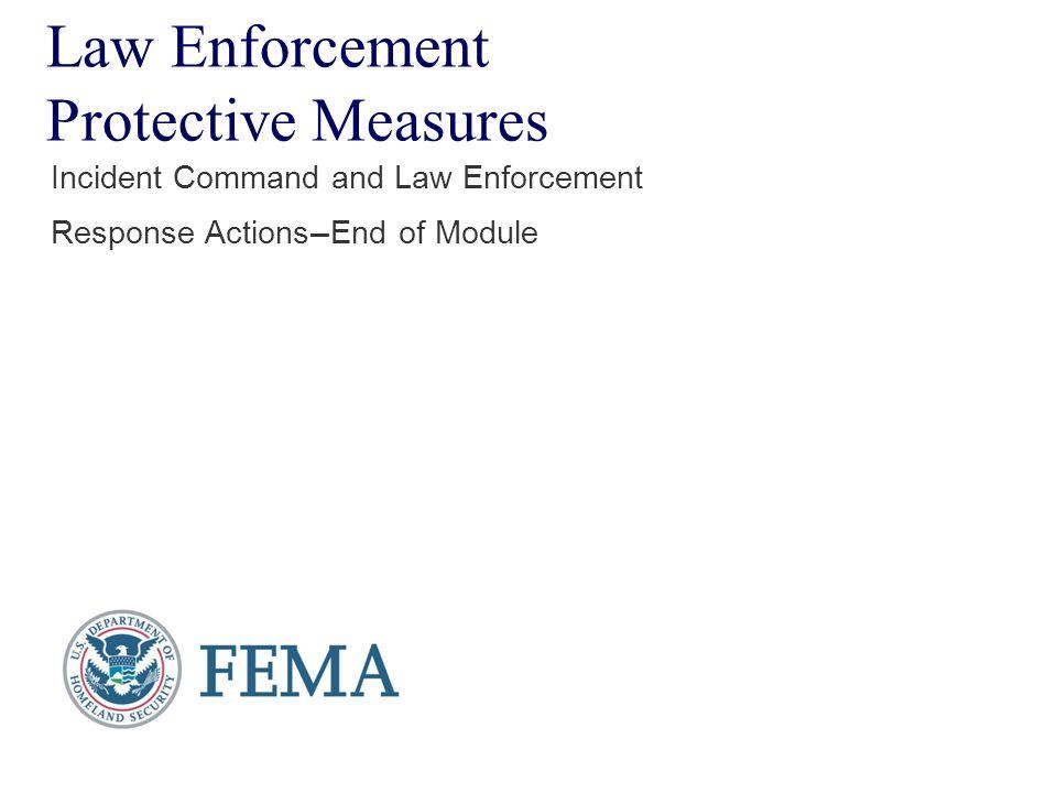 Law Enforcement Protective Measures Incident Command and Law Enforcement Response Actions — End of Module