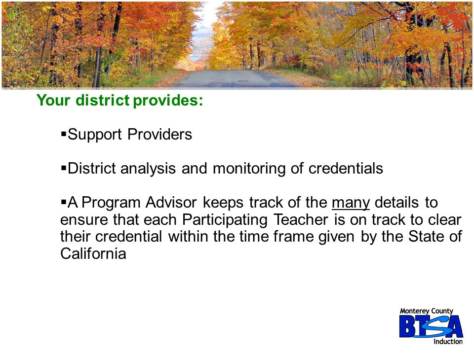 Your district provides:  Support Providers  District analysis and monitoring of credentials  A Program Advisor keeps track of the many details to e