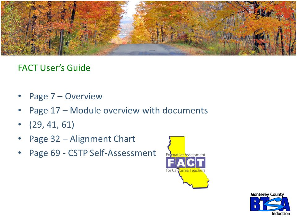 FACT User's Guide Page 7 – Overview Page 17 – Module overview with documents (29, 41, 61) Page 32 – Alignment Chart Page 69 - CSTP Self-Assessment