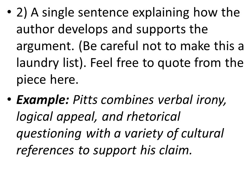 2) A single sentence explaining how the author develops and supports the argument. (Be careful not to make this a laundry list). Feel free to quote fr