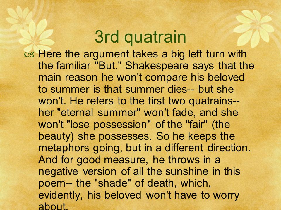 3rd quatrain  Here the argument takes a big left turn with the familiar