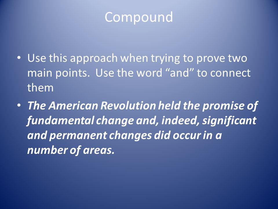 Compound Use this approach when trying to prove two main points.