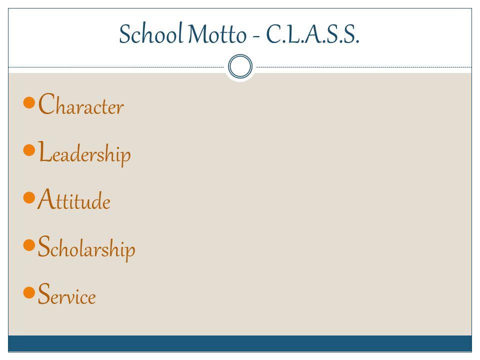 School Motto - C.L.A.S.S. C haracter L eadership A ttitude S cholarship S ervice