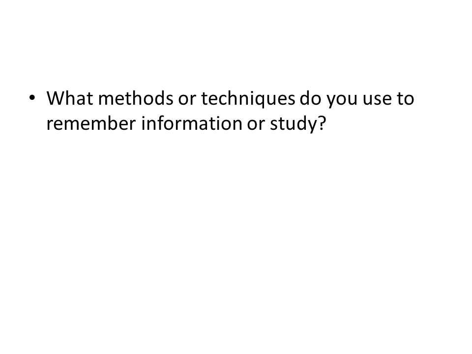 What methods or techniques do you use to remember information or study?