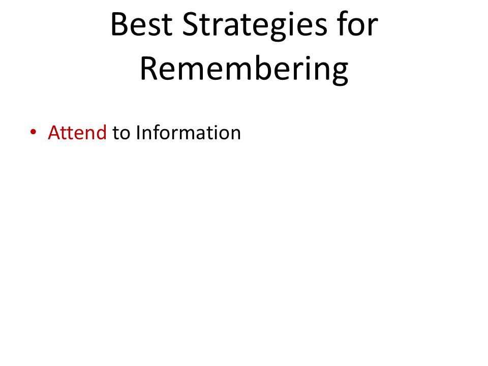 Best Strategies for Remembering Attend to Information