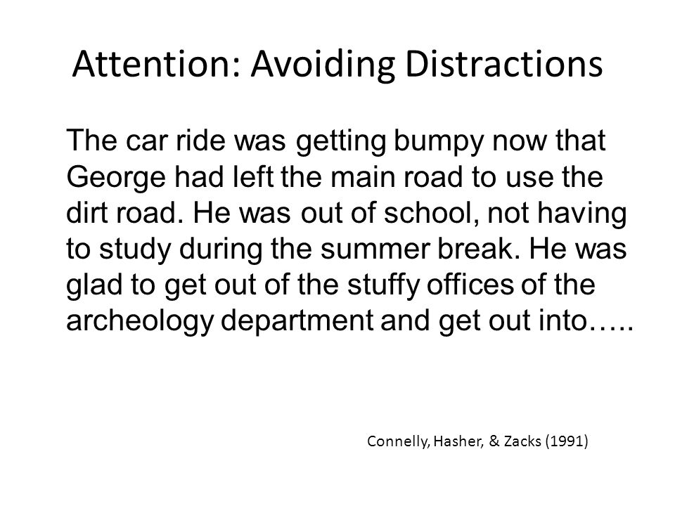Attention: Avoiding Distractions The car ride was getting bumpy now that George had left the main road to use the dirt road. He was out of school, not
