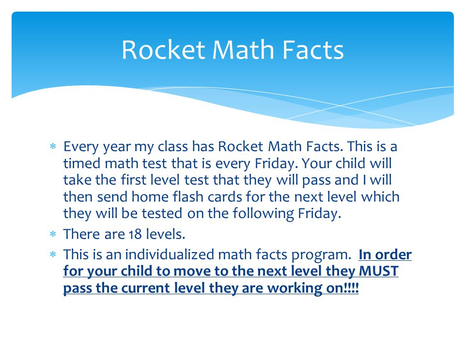  Every year my class has Rocket Math Facts. This is a timed math test that is every Friday. Your child will take the first level test that they will