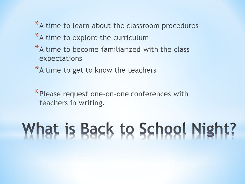 * A time to learn about the classroom procedures * A time to explore the curriculum * A time to become familiarized with the class expectations * A time to get to know the teachers * Please request one-on-one conferences with teachers in writing.