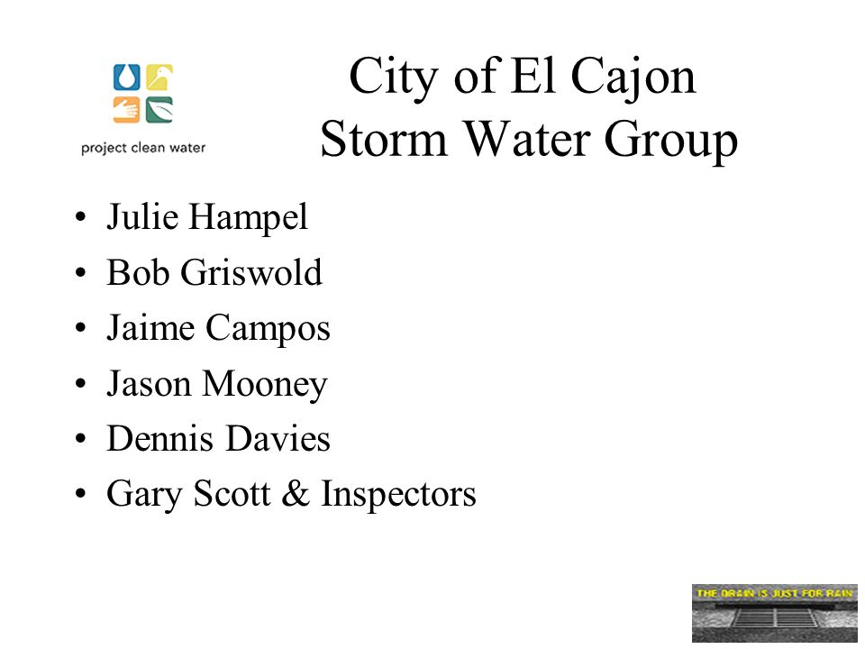 City of El Cajon Storm Water Group Julie Hampel Bob Griswold Jaime Campos Jason Mooney Dennis Davies Gary Scott & Inspectors