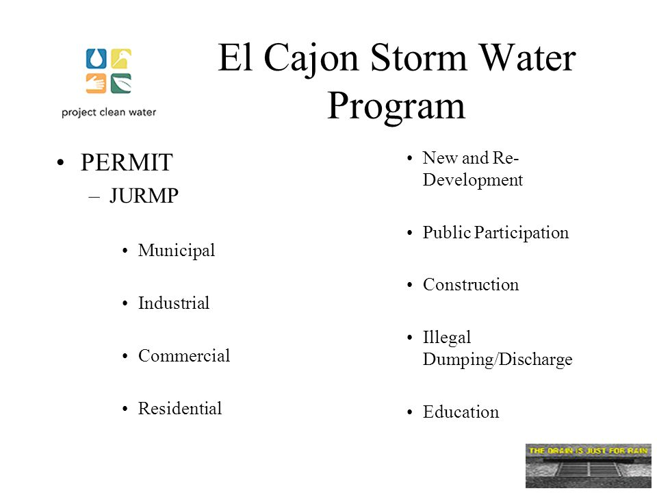 El Cajon Storm Water Program PERMIT –JURMP Municipal Industrial Commercial Residential New and Re- Development Public Participation Construction Illegal Dumping/Discharge Education